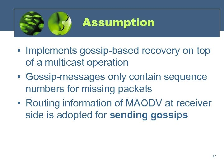 Assumption • Implements gossip-based recovery on top of a multicast operation • Gossip-messages only