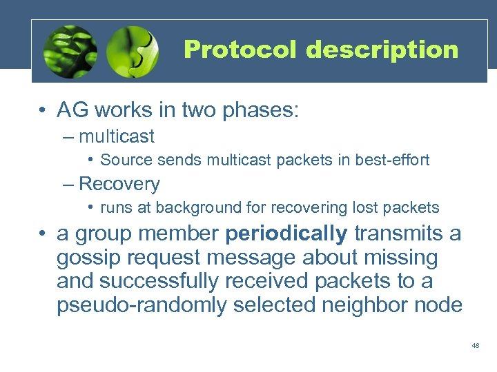 Protocol description • AG works in two phases: – multicast • Source sends multicast