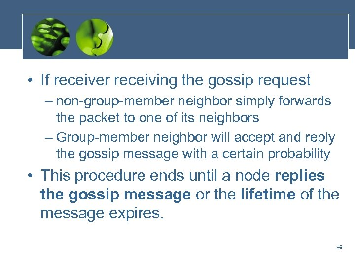 • If receiver receiving the gossip request – non-group-member neighbor simply forwards the