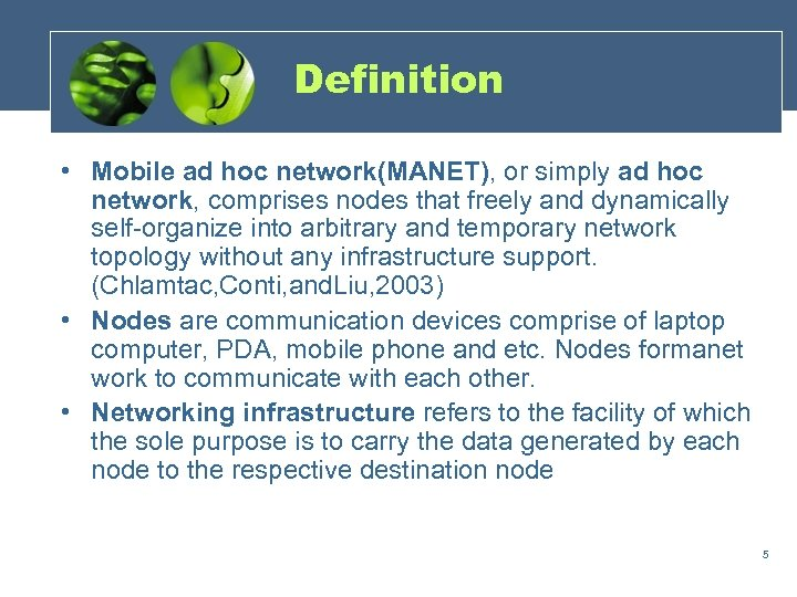 Definition • Mobile ad hoc network(MANET), or simply ad hoc network, comprises nodes that