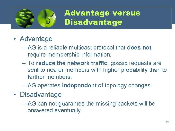 Advantage versus Disadvantage • Advantage – AG is a reliable multicast protocol that does