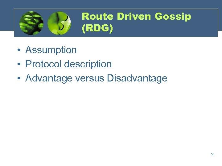 Route Driven Gossip (RDG) • Assumption • Protocol description • Advantage versus Disadvantage 55