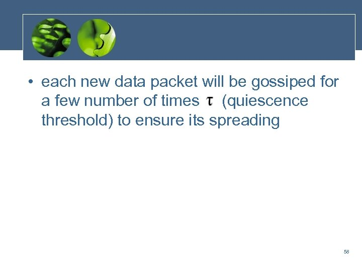 • each new data packet will be gossiped for a few number of