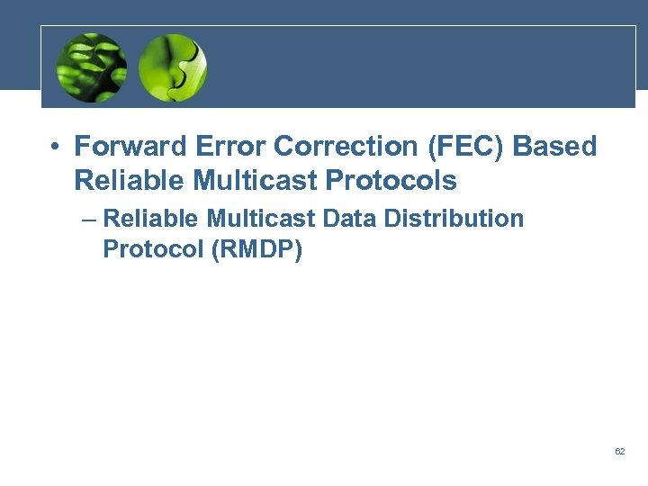 • Forward Error Correction (FEC) Based Reliable Multicast Protocols – Reliable Multicast Data