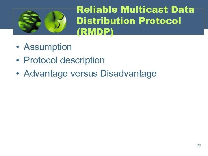 Reliable Multicast Data Distribution Protocol (RMDP) • Assumption • Protocol description • Advantage versus