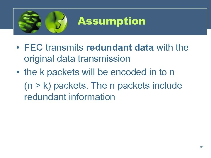 Assumption • FEC transmits redundant data with the original data transmission • the k