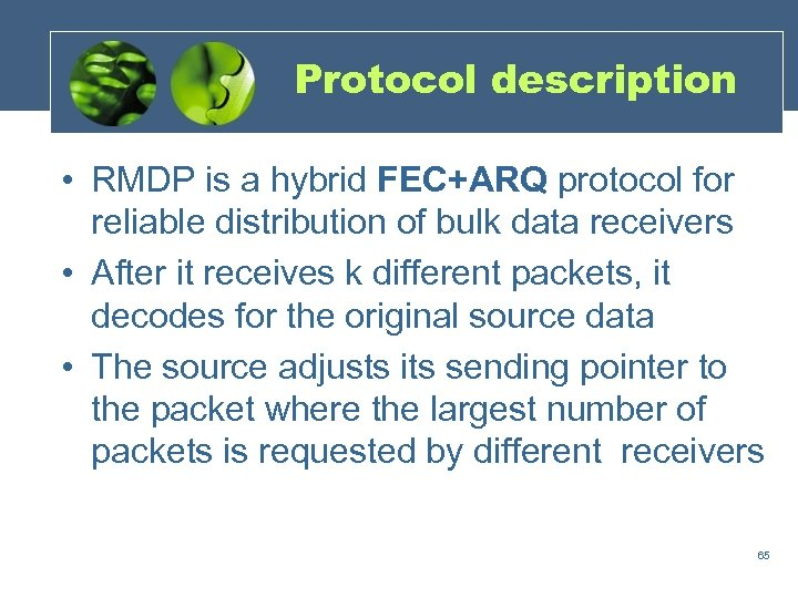 Protocol description • RMDP is a hybrid FEC+ARQ protocol for reliable distribution of bulk