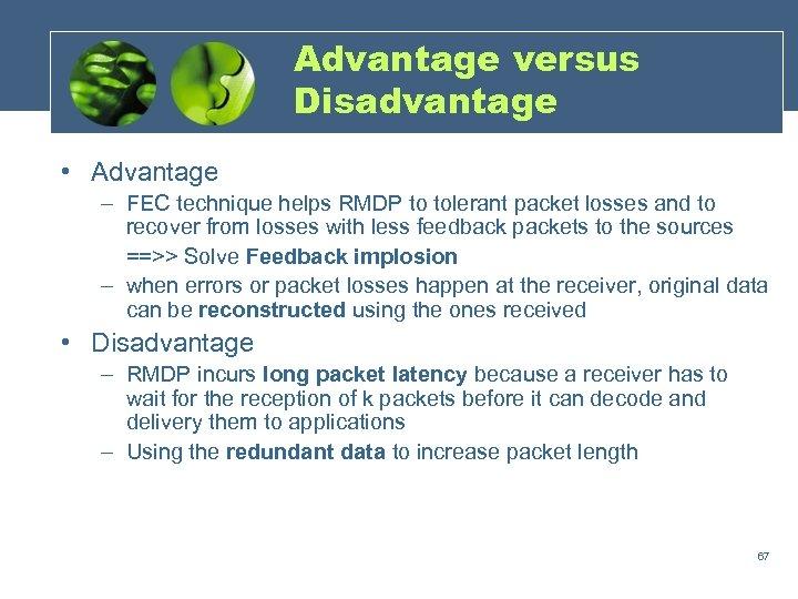 Advantage versus Disadvantage • Advantage – FEC technique helps RMDP to tolerant packet losses
