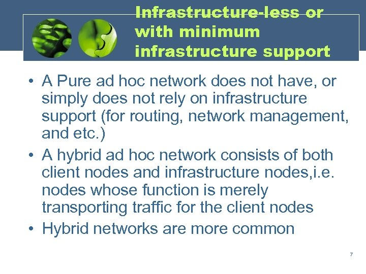 Infrastructure-less or with minimum infrastructure support • A Pure ad hoc network does not