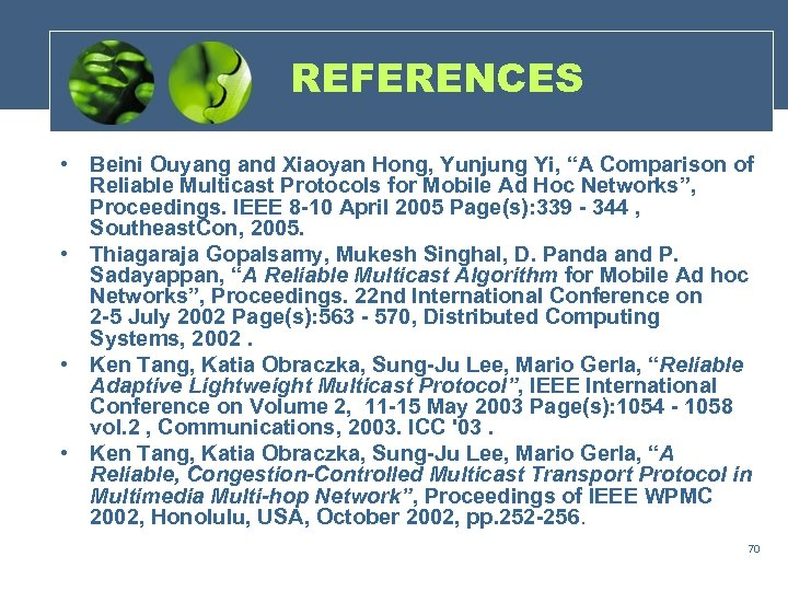 """REFERENCES • Beini Ouyang and Xiaoyan Hong, Yunjung Yi, """"A Comparison of Reliable Multicast"""