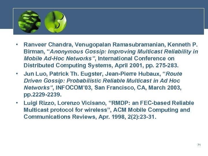 "• Ranveer Chandra, Venugopalan Ramasubramanian, Kenneth P. Birman, ""Anonymous Gossip: Improving Multicast Reliability"