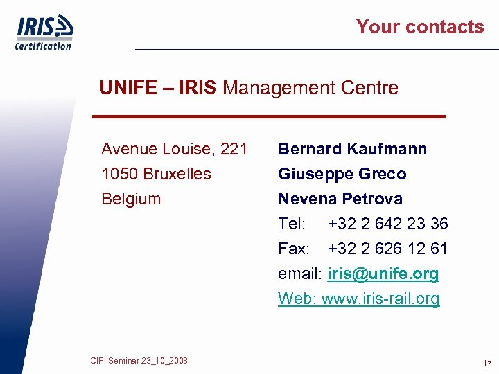 Your contacts UNIFE – IRIS Management Centre Avenue Louise, 221 1050 Bruxelles Belgium CIFI