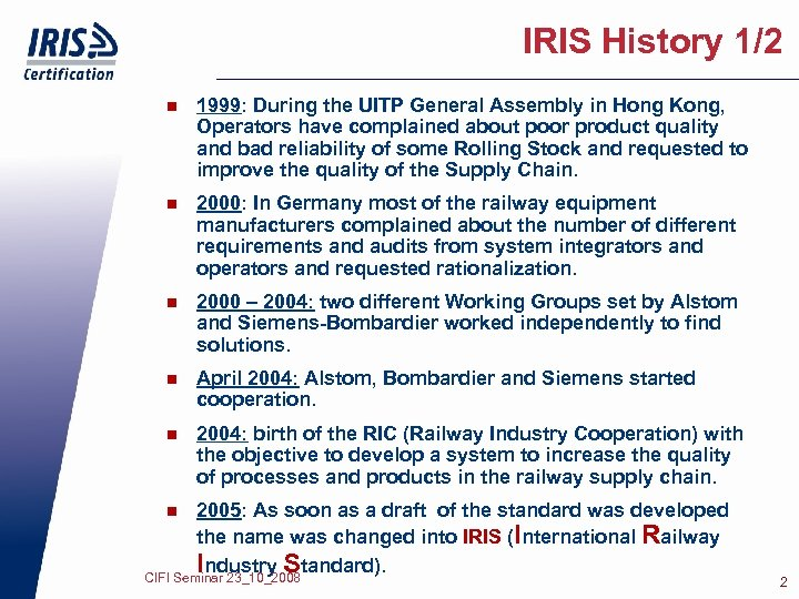 IRIS History 1/2 n 1999: During the UITP General Assembly in Hong Kong, Operators