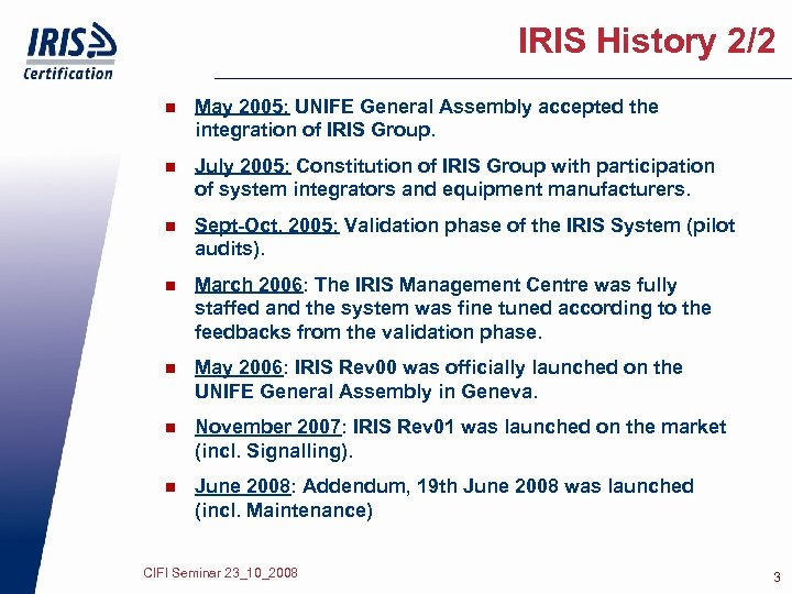 IRIS History 2/2 n May 2005: UNIFE General Assembly accepted the integration of IRIS
