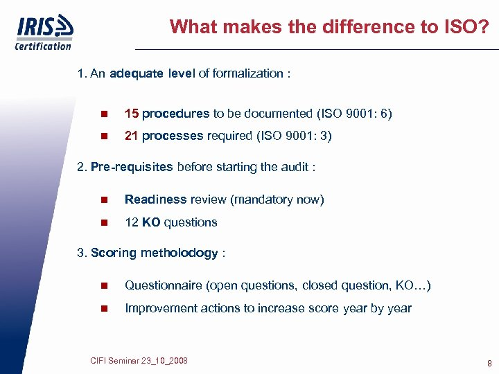 What makes the difference to ISO? 1. An adequate level of formalization : n
