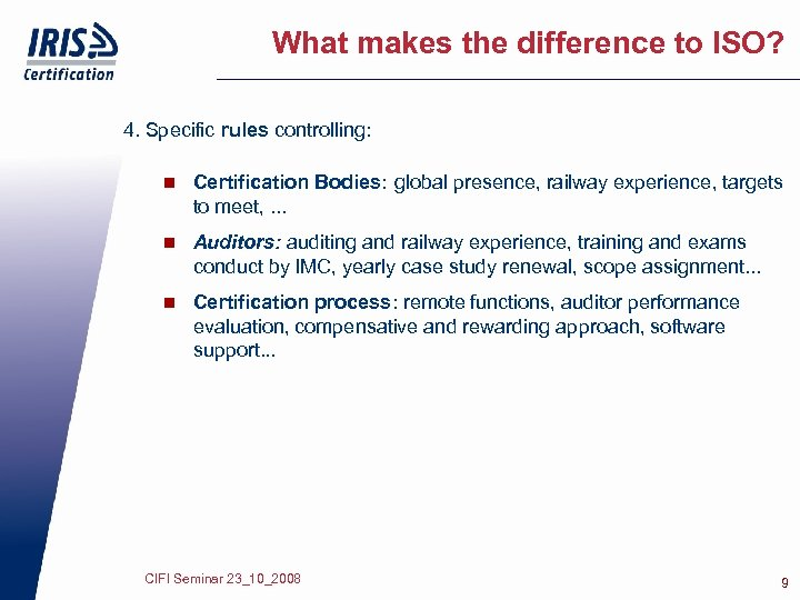 What makes the difference to ISO? 4. Specific rules controlling: n Certification Bodies: global