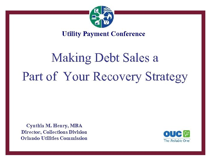 Utility Payment Conference Making Debt Sales a Part of Your Recovery Strategy Cynthia M.