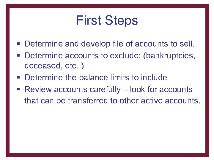 First Steps § Determine and develop file of accounts to sell. § Determine accounts