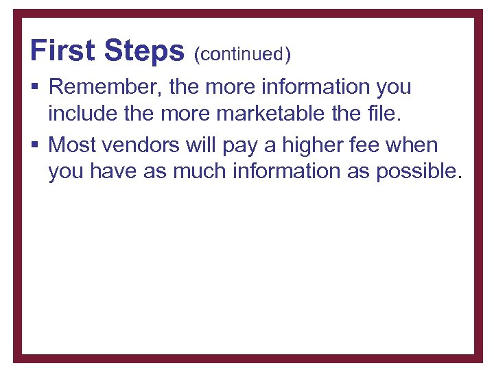 First Steps (continued) § Remember, the more information you include the more marketable the