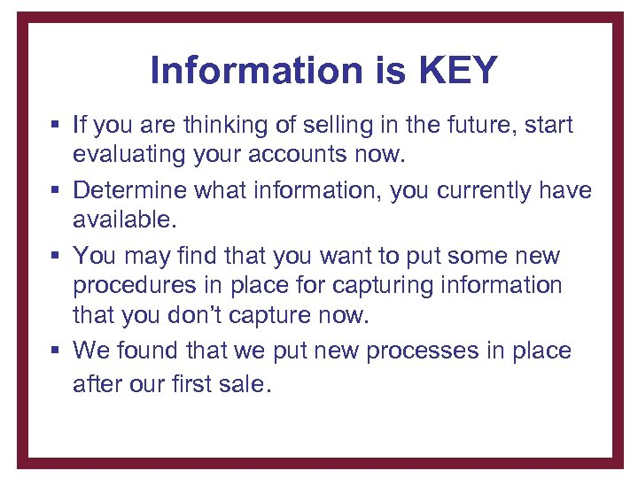 Information is KEY § If you are thinking of selling in the future, start
