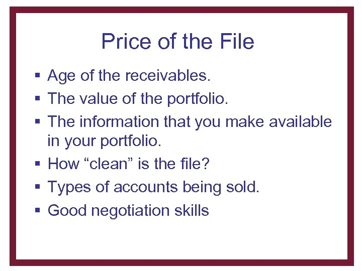 Price of the File § Age of the receivables. § The value of the