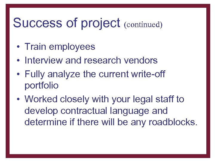 Success of project (continued) • Train employees • Interview and research vendors • Fully