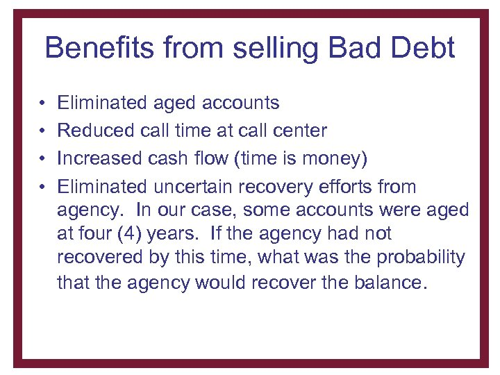Benefits from selling Bad Debt • • Eliminated aged accounts Reduced call time at