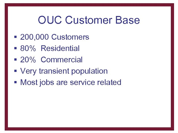 OUC Customer Base § § § 200, 000 Customers 80% Residential 20% Commercial Very
