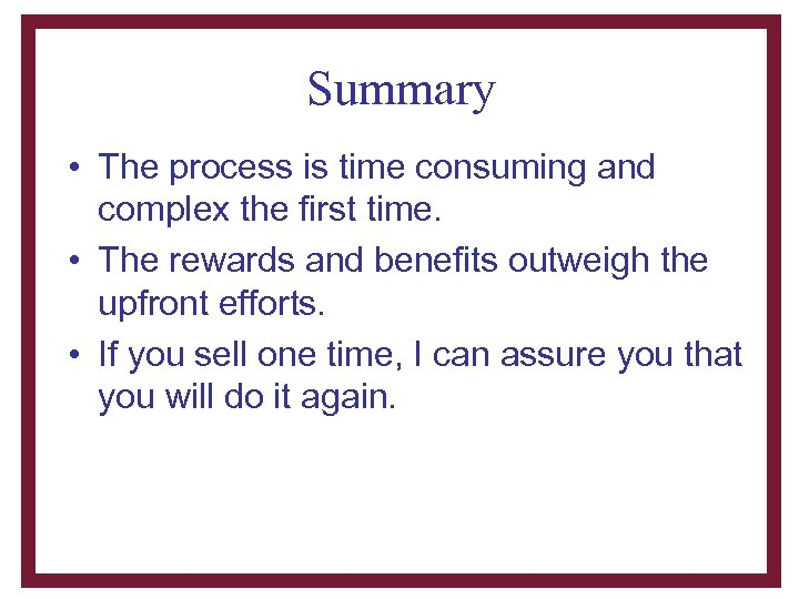 Summary • The process is time consuming and complex the first time. • The