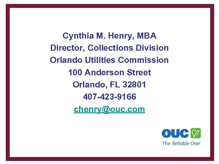 Cynthia M. Henry, MBA Director, Collections Division Orlando Utilities Commission 100 Anderson Street Orlando,