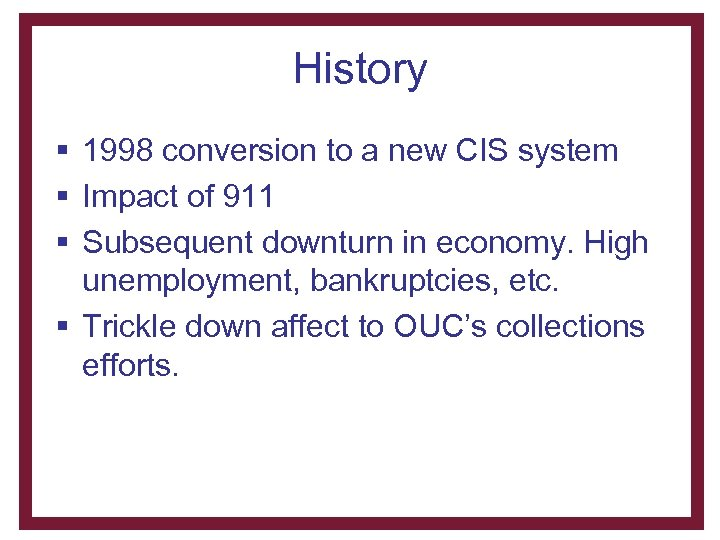 History § 1998 conversion to a new CIS system § Impact of 911 §