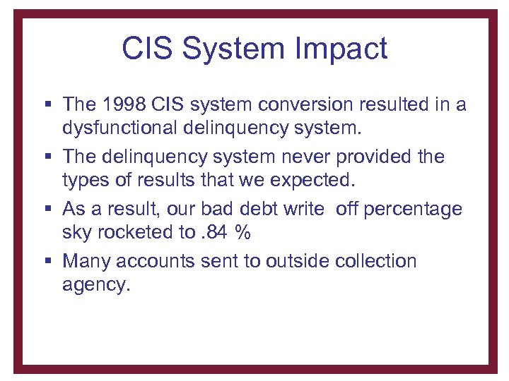 CIS System Impact § The 1998 CIS system conversion resulted in a dysfunctional delinquency