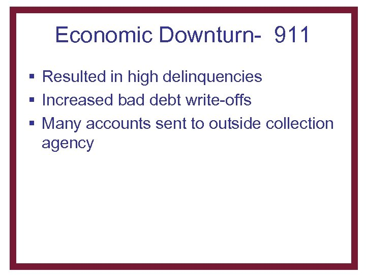 Economic Downturn- 911 § Resulted in high delinquencies § Increased bad debt write-offs §