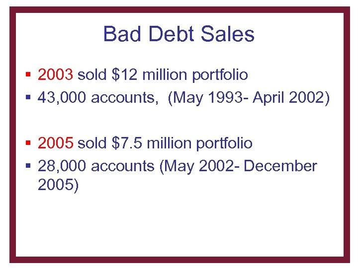 Bad Debt Sales § 2003 sold $12 million portfolio § 43, 000 accounts, (May