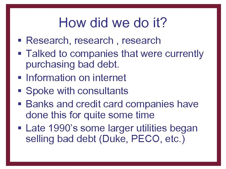 How did we do it? § Research, research § Talked to companies that were