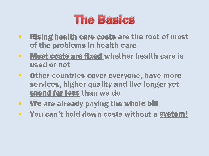 The Basics § § § Rising health care costs are the root of most