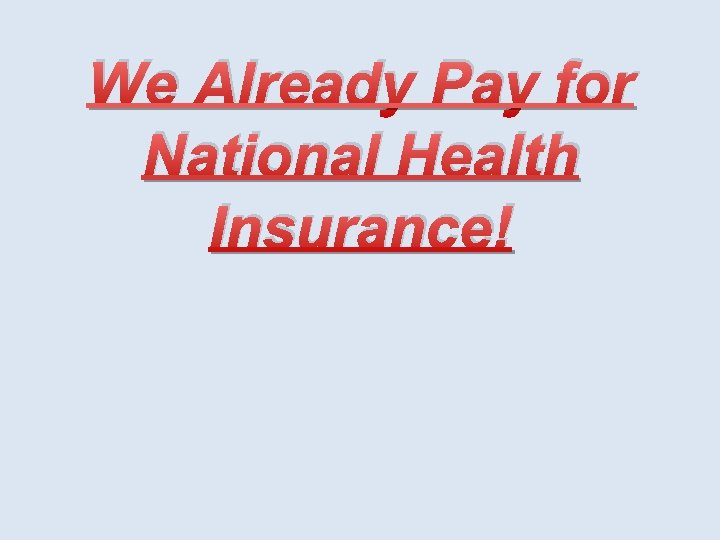 We Already Pay for National Health Insurance!