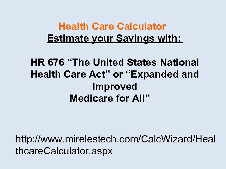 "Health Care Calculator Estimate your Savings with: HR 676 ""The United States National Health"