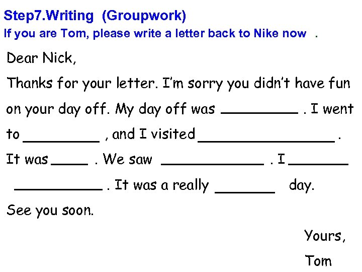 Step 7. Writing (Groupwork) If you are Tom, please write a letter back to