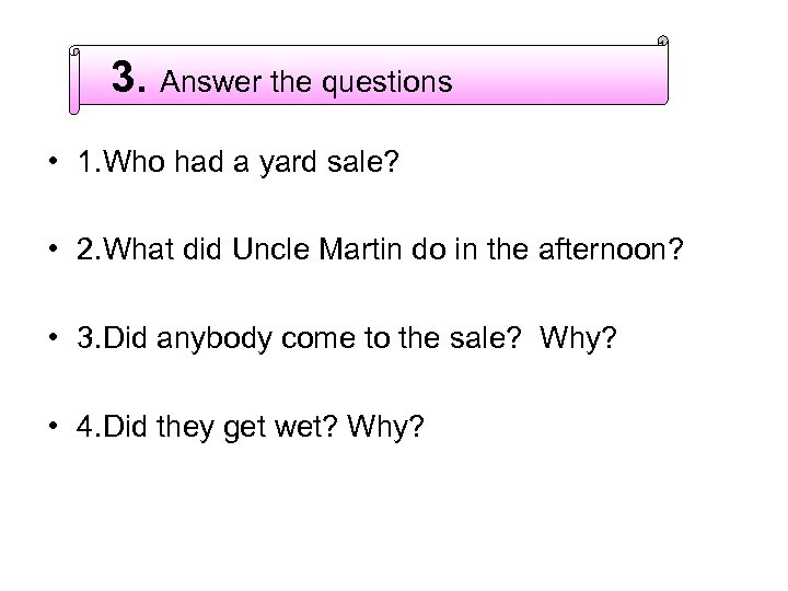 3. Answer the questions • 1. Who had a yard sale? • 2. What