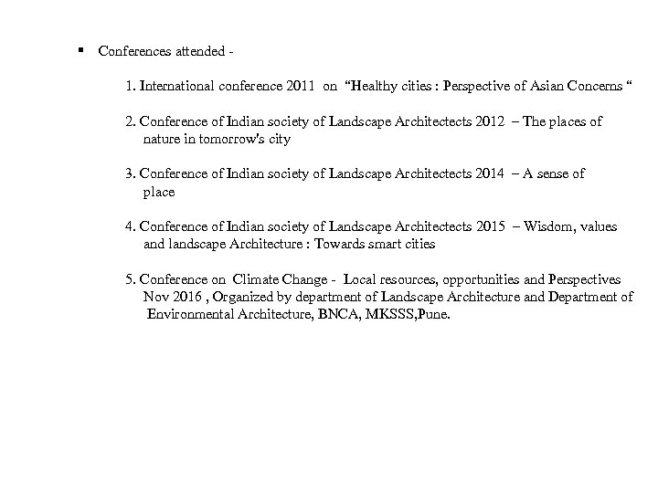 "§ Conferences attended 1. International conference 2011 on ""Healthy cities : Perspective of Asian"