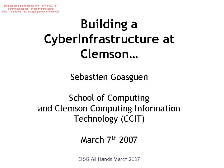 Building a Cyber. Infrastructure at Clemson… Sebastien Goasguen School of Computing and Clemson Computing