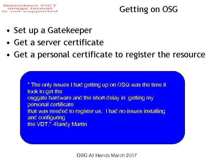 Getting on OSG • Set up a Gatekeeper • Get a server certificate •
