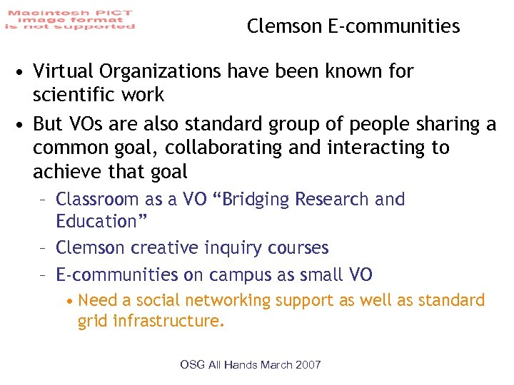 Clemson E-communities • Virtual Organizations have been known for scientific work • But VOs