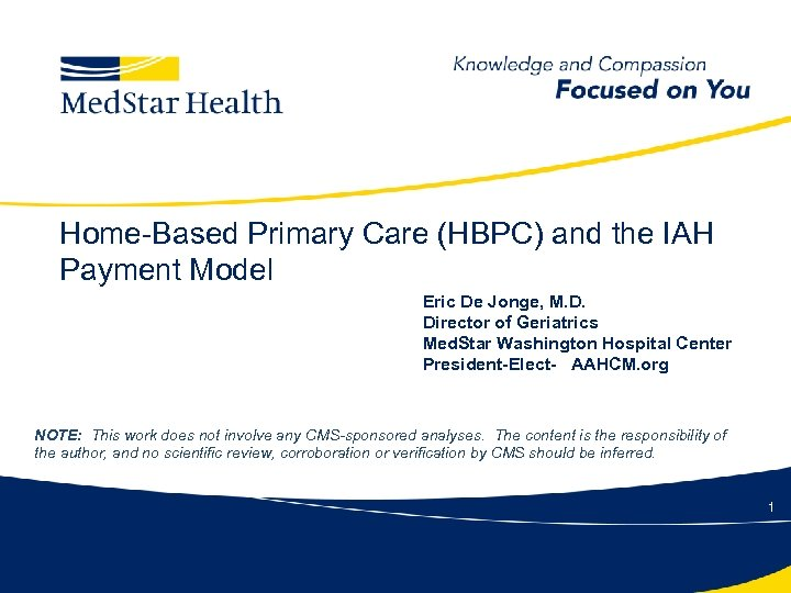 Home-Based Primary Care (HBPC) and the IAH Payment Model Eric De Jonge, M. D.