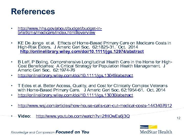 References • http: //www. hhs. gov/about/budget-inbrief/cms/medicare/index. html#overview • KE De Jonge et al. Effects