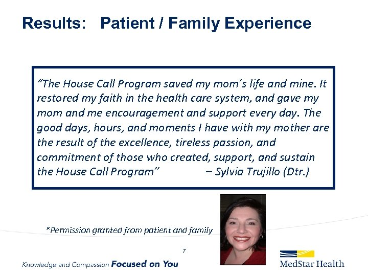 """Results: Patient / Family Experience """"The House Call Program saved my mom's life and"""