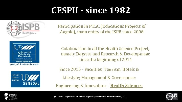 CESPU - since 1982 Participation in P. E. A. (Educations Projects of Angola), main