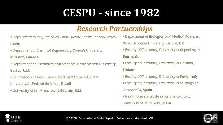 CESPU - since 1982 Research Partnerships • Departamento de Química da Universidade Federal de