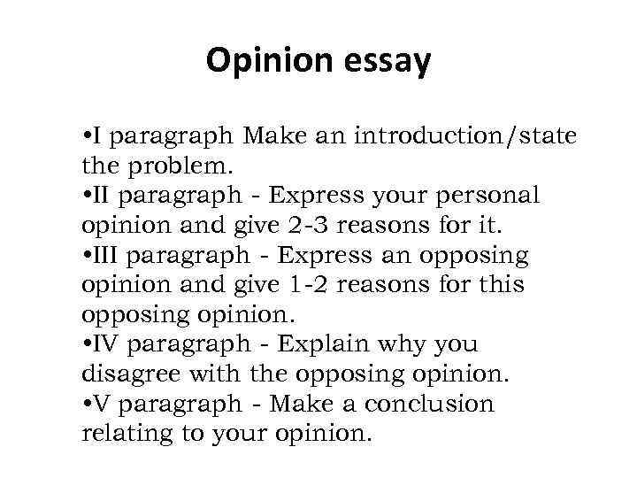 Opinion essay • I paragraph Make an introduction/state the problem. • II paragraph -